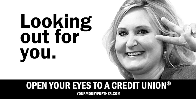 Looking out for you. Open your eyes to a credit union. yourmoneyfurther.com