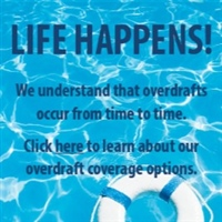 Life Happens! We understand that overdrafts occur from time to time. Click here to learn about our overdraft coverage options.